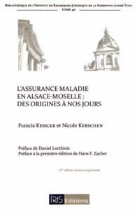 Francis Kessler et Nicole Kerschen - L'assurance maladie en Alsace-Moselle : des origines à nos jours.