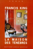 Francis King - La maison des ténèbres.