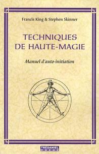 Francis King et Stephen Skinner - Techniques de Haute-Magie - Manuel d'auto-initiation.