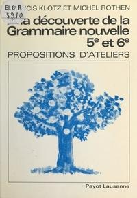 Francis Klotz et Michel Rothen - À la découverte de la grammaire nouvelle (classes de 5e et 6e) - Propositions d'ateliers.