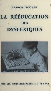 Francis Kocher et Pierre Joulia - La rééducation des dyslexiques.