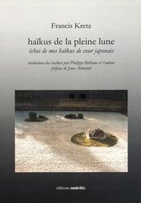 Francis Kretz - Haïkus de la pleine lune - Echos de mes haïkus de coeur japonais.