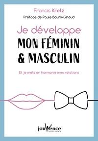 Je développe mon féminin & masculin- Et je mets en harmonie mes relations - Francis Kretz |