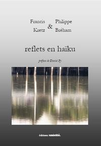 Francis Kretz et Philippe Breham - Reflets en haïku.