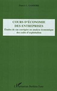 Francis L. Gamsore - Cours d'économie des entreprises : études de cas corrigées en analyse économique des coûts d'exploitation.