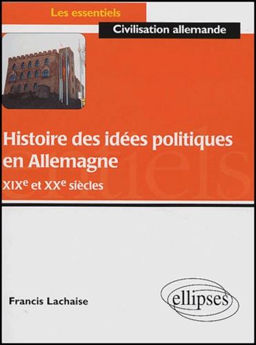 Francis Lachaise - Histoire des idées politiques en Allemagne XIXe et XXe siècles.