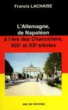 Francis Lachaise - L'Allemagne, de Napoléon à l'ère des chanceliers, XIXe et XXe siècles.