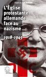 Francis Lachaise - L'Eglise protestante allemande face au nazisme - 1918-1945.