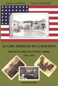 Francis Lachaise et Patrick Ladonski - Le camp américain de la Braconne - Braconne Ordnance Depot 1951-1967.