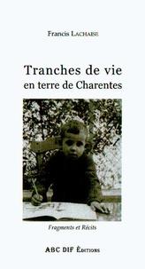 Francis Lachaise - Tranches de vie en terre de Charentes - Fragments et récits.