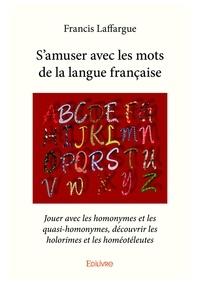Francis Laffargue - S'amuser avec les mots de la langue francaise.