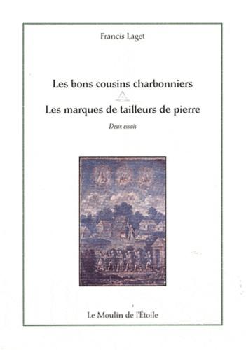 Francis Laget - Les bons cousins charbonniers ; Les marques de tailleurs de pierre.