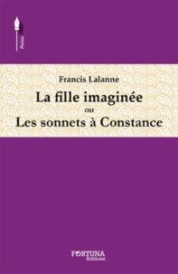 Francis Lalanne - La fille imaginée ou Les sonnets à Constance.