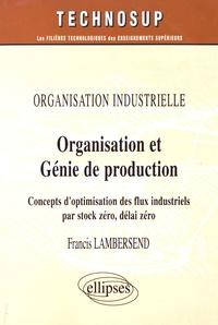 Organisation et génie de production- Concepts d'optimisation des flux industriels par stock zéro, délai zéro - Francis Lambersend |