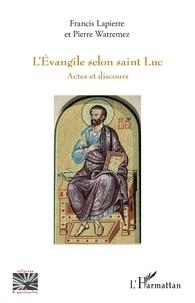 Francis Lapierre et Pierre Watremez - L'Evangile selon saint Luc - Actes et discours.