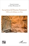 Francis Lapierre et Pierre Watremez - Les prières de l'Ancien Testament - Mille ans de dialogue avec Dieu.