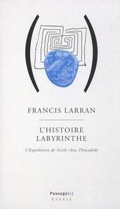 Francis Larran - L'histoire labyrinthe - L'expédition de Sicile chez Thucydide.