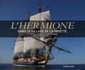 Francis Latreille et Yves Gaubert - L'Hermione - Dans le sillage de La Fayette.