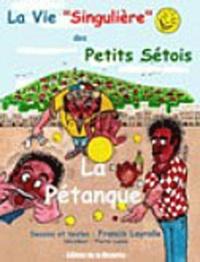 """Francis Layrolle - La Vie """" Singulière"""" des Petits Sétois - Tome 1 : La pétanque."""