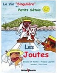 """Francis Layrolle - La Vie """"Singulière"""" des Petits Sétois - Tome 2 : Les joutes."""