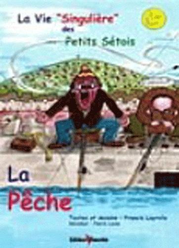 """Francis Layrolle - La Vie """"Singulière"""" des Petits Sétois - Tome 3 : La Pêche."""