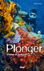 Francis Le Guen - Plonger - S'initier et pratiquer.