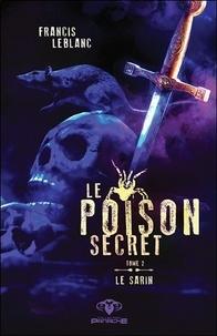 Francis Leblanc - Le poison secret Tome 2 : Le sarin.