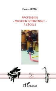 """Francis Lebon - Profession """"musicien intervenant"""" à l'école."""