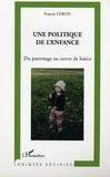 Francis Lebon - Une politique de l'enfance - Du patronage au centre de loisirs.