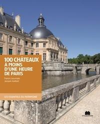 Francis Lecompte et Jacques Guillard - 100 châteaux à moins d'une heure de Paris.