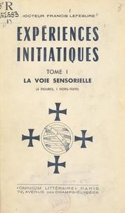 Francis Lefébure - Expériences initiatiques (1). La voie sensorielle - 4 figures, 1 hors-texte.
