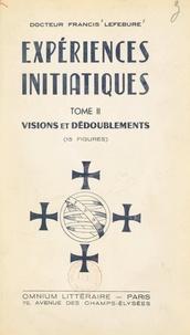 Francis Lefébure - Expériences initiatiques (2). Visions et dédoublements.