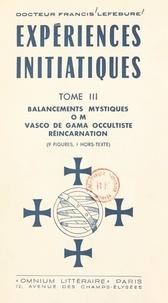 Francis Lefébure - Expériences initiatiques (3). Balancements mystiques, OM, Vasco de Gama occultiste, réincarnation.
