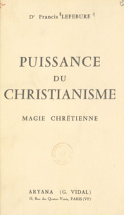 Francis Lefébure - Puissance du christianisme - Magie chrétienne.