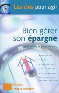 Francis Lefebvre - Bien gérer son épargne - Après les lois de décembre 2005.