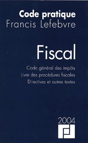 Francis Lefebvre - Code pratique Fiscal 2004 - Code général des impôts Livre des procédures fiscales Directives et autres textes.