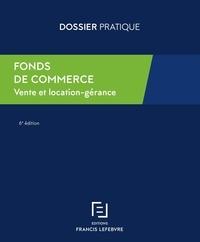 Francis Lefebvre - Fonds de commerce - Vente et location-gérance, Guide juridique et fiscal.