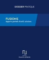 Francis Lefebvre - Fusions - Apports partiels d'actifs, scissions.