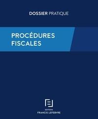 Francis Lefebvre - Procédures fiscales - Recouvrement, Contrôle, Contentieux.