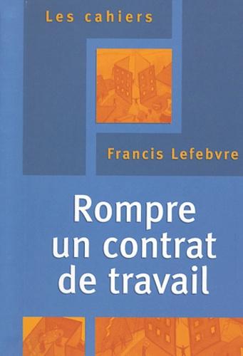 Francis Lefebvre - Rompre un contrat de travail.