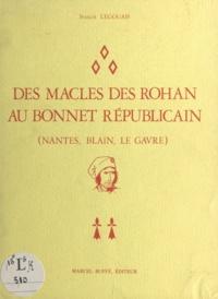 Francis Legouais et Michel Mollat du Jourdin - Des macles des Rohan au bonnet républicain - Nantes, Blain, Le Gavre.