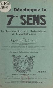 Francis Lénars - Développez le 7me sens - Le sens des sourciers, radiesthésistes et téléradiesthésistes. Ouvrage de vulgarisation scientifique.