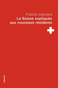 Francis Léonard - La Suisse expliquée aux nouveaux résidents.