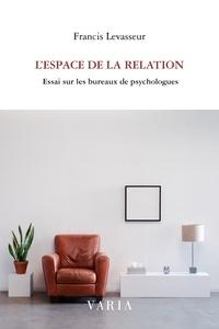 Francis Levasseur - L'espace de la relation - Essai sur les bureaux de psychologues.
