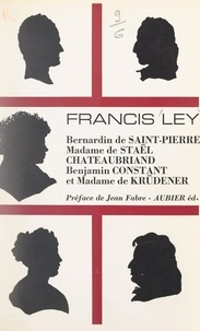Francis Ley et Jean Fabre - Bernardin de Saint-Pierre, Madame de Staël, Chateaubriand, Benjamin Constant et Madame de Krüdener - D'après des documents inédits.