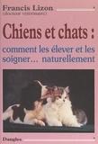 Francis Lizon et Yannick Mouré - Chiens et chats : comment les élever et les soigner naturellement.