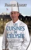 Francis Loiget - Les cuisines de l'Elysée - Le pâtissier des présidents raconte....