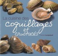 Francis Lucquiaud - La cuisine des coquillages et crustacés.