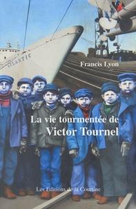 Francis Lyon - La vie tourmentée de Victor Tournel.