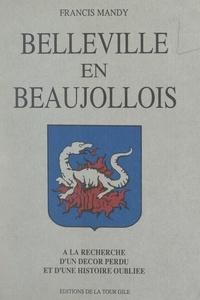 Francis Mandy et Georges Dutreve - Belleville en Beaujollois - À la recherche d'un décor perdu et d'une histoire oubliée.